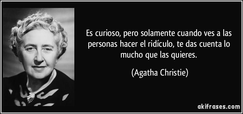 frase-es-curioso-pero-solamente-cuando-ves-a-las-personas-hacer-el-ridiculo-te-das-cuenta-lo-mucho-que-agatha-christie-155271